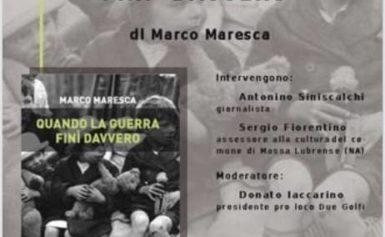 """A SANT'AGATA SUI DUE GOLFI LA PRESENTAZIONE DEL ROMANZO DI MARCO MARESCA: """"QUANDO LA GUERRA FINI' DAVVERO"""""""