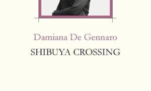 IL 24 GIUGNO ALLA LIBRERIA TASSO DAMIANA DE GENNARO PRESENTA SHIBUYA CROSSING